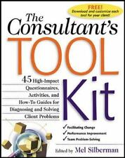 The Consultant's Tool Kit : 45 High-Impact Questionnaires, Activities and...