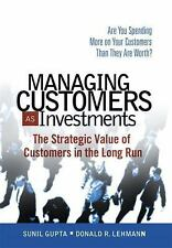 Managing Customers as Investments: The Strategic Value of Customers in the Long