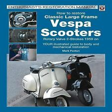 Enthusiast's Restoration Manual: How to Restore Classic Large Frame Vespa...