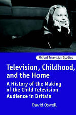 Television, Childhood, and the Home : A History of the Making of the Child Tele