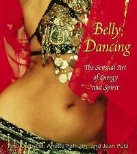 Belly Dancing: The Sensual Art of Energy and Spirit-ExLibrary