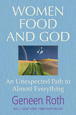 Geneen Roth: Women Food and God: An Unexpected Path to Almost Everything