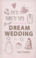 Fifty Thrifty Tips for Your Dream Wedding, Edwards, Vicky, New Books