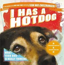 I Has a Hotdog: What Your Dog Is Really Thinking by Happycat, Professor, Good Bo