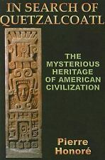 In Search of Quetzalcoatl: Mysterious Heritage of South American Civilization PB