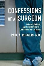 Confessions of a Surgeon : The Good, the Bad, and the Complicated... Life...