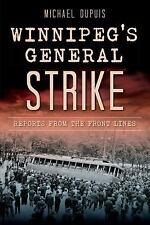 Winnipeg's General Strike : Reports from the Front Lines by Michael Dupuis...
