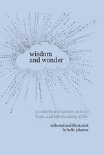 Wisdom and Wonder : A Collection of Quotes on Love, Hope, and the Meaning of...