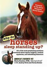 Why Do Horses Sleep Standing Up?: 101 of the Most Perplexing Questions Answered