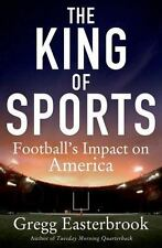 The King of Sports: Football's Impact on America by Easterbrook, Gregg