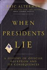 When Presidents Lie: A History of Official Deception and Its Consequences, Eric