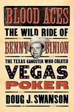 Blood Aces : The Wild Ride of Benny Binion, the Texas Gangster Who Created...