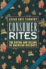 Consumer Rites: The Buying and Selling of American Holidays Schmidt, Leigh Eric