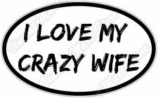 "I Love My Crazy Wife Marriage Funny Car Bumper Vinyl Window Sticker Decal 6""X4"""