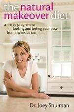 The Natural Makeover Diet: A 4-step Program to Looking and Feeling Your Best fro