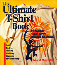 The ULTIMATE T-SHIRT BOOK Creating Your Own Unique Designs BATIK Marbling...@NEW
