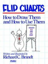 Flip Charts: How to Draw Them and How to Use Them, Brandt, Richard C., Good Book