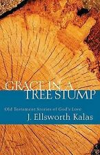Grace in a Tree Stump: Old Testament Stories of God's Love by J. Ellsworth...