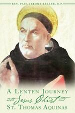 A Lenten Journey with Jesus Christ and St. Thomas Aquinas by Rev. Paul Jerome...