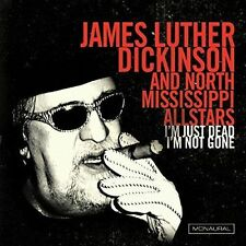 I'm Just Dead, I'm Not Gone * by James Luther Dickinson/North Mississippi...