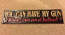 You Can Have My Gun When I Run Out Of Bullets Metal Sign NRA 2nd Amendment