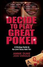 Decide to Play Great Poker: A Strategy Guide to No-limit Texas Hold Em by Annie