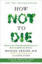 How Not to Die Discover the Foods Scientifically Proven to Prevent and Reverse