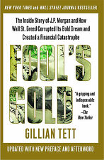 *New* FOOL'S GOLD: How the Bold Dream of a Small Tribe at JP Morgan Gillian Tett