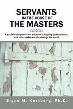 Servants in the House of the Masters: A social class primer for educators, helpi