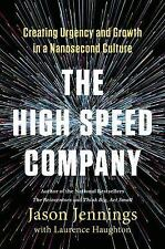 The High Speed Company : Creating Urgency and Growth in a Nanosecond Culture ...