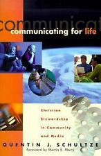 Communicating for Life: Christian Stewardship in Community and Media by Quentin