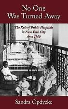No One Was Turned Away : The Role of Public Hospitals in New York City Since...