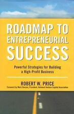 Roadmap to Entrepreneurial Success: Powerful Strategies for Building a High-Prof