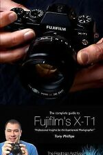The Complete Guide to Fujifilm's X-T1 Camera (B&w Edition) by Tony Phillips...