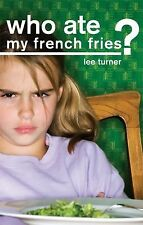 Who Ate My French Fries by Lee Turner (2009, Paperback)