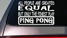 "Ping pong all people equal 6"" sticker *E457* decal vinyl table tennis balls net"