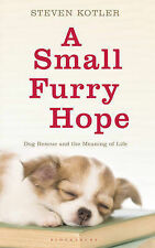 A Small Furry Hope: Dog Rescue and the Meaning of Life,Kotler, Steven,Very Good