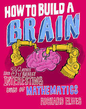 How to Build a Brain: And 34 Other Really Interesting Uses of Mathematics by...