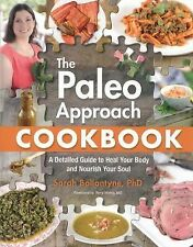 The Paleo Approach Cookbook : A Detailed Guide to Heal Your Body and Nourish You