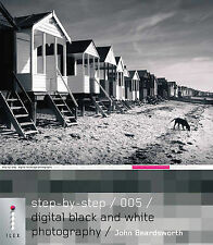 Step-by-Step Digital Black and White Photography: 005 by John Beardsworth   ILEX