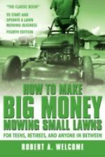 How to Make Big Money Mowing Small Lawns by Robert A. Welcome (2008, Paperback)