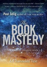 NEW - The Book of Mastery: The Mastery Trilogy: Book I by Selig, Paul