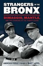 Strangers in the Bronx : DiMaggio, Mantle, and the Changing of the Yankee...