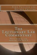 The Lectionary Lab Commentary : With Stories and Sermons for Year A by John...