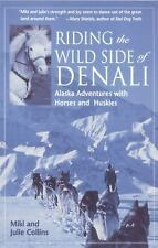 Riding the Wild Side of Denali : Alaska Adventures with Horses and Huskies by...