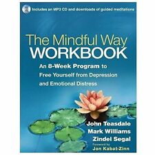 The Mindful Way Workbook : An 8-Week Program to Free Yourself from Depression...