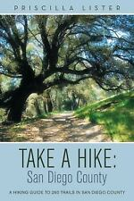 Take a Hike: San Diego County : A Hiking Guide to 260 Trails in San Diego...
