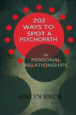 202 Ways to Spot a Psychopath in Personal Relationships by Adelyn Birch...