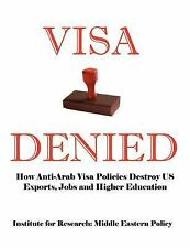 Visa Denied: How Anti-Arab Visa Policies Destroy Us Exports, Jobs and Higher Edu