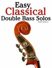 Easy Classical Double Bass Solos : Featuring Music of Bach, Mozart,...